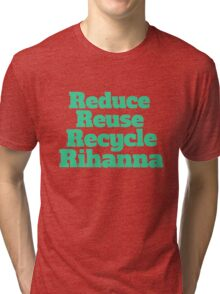 Reduce Reuse Recycle Rihanna Broad City Tri-blend T-Shirt