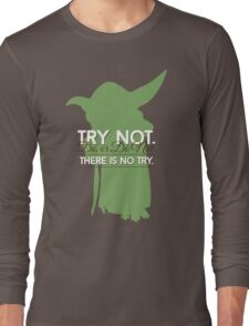 Yoda - Do or Do Not. There is no Try Long Sleeve T-Shirt