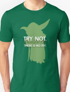 Yoda - Do or Do Not. There is no Try Unisex T-Shirt