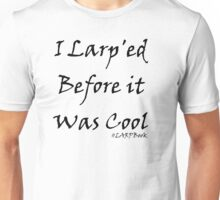 I Larp'ed Before it Was Cool Unisex T-Shirt