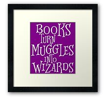 Books Turn Muggles Into Wizards Framed Print