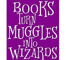Books Turn Muggles Into Wizards Photographic Print