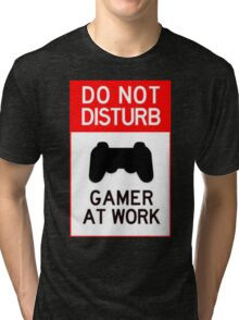 do not disturb gamer at work Tri-blend T-Shirt