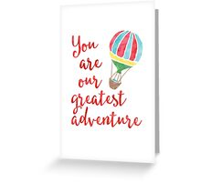 You are our greatest adventure Greeting Card