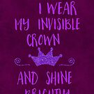 Today I wear my invisible crown by artsandsoul