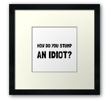 Stump Idiot Framed Print