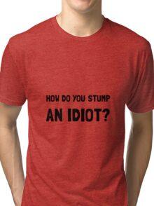 Stump Idiot Tri-blend T-Shirt