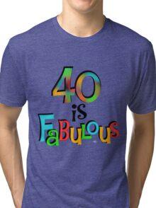 40th Birthday 40 is Fabulous Tri-blend T-Shirt