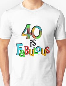 40th Birthday 40 is Fabulous Unisex T-Shirt