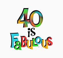 40th Birthday 40 is Fabulous Womens Fitted T-Shirt