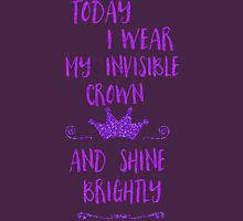 Today I wear my invisible crown Unisex T-Shirt