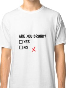 Are You Drunk Classic T-Shirt