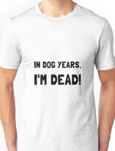 Dog Years Dead Unisex T-Shirt