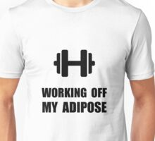 Working Off My Adipose Unisex T-Shirt