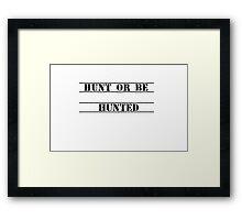 Hunt or be Hunted Framed Print