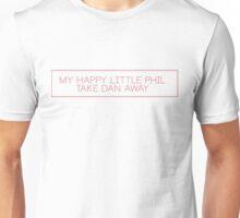 My happy little Phil take Dan away Unisex T-Shirt