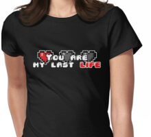 You are my last life! Womens Fitted T-Shirt