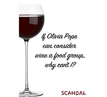 If Olivia Pope can consider wine a food group... Photographic Print
