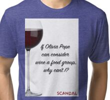 If Olivia Pope can consider wine a food group... Tri-blend T-Shirt