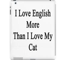 I Love English More Than I Love My Cat  iPad Case/Skin