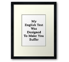 My English Test Was Designed To Make You Suffer  Framed Print
