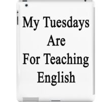 My Tuesdays Are For Teaching English  iPad Case/Skin