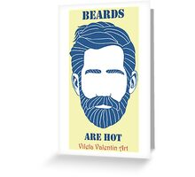 Beards are Hot Greeting Card