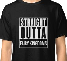 Straight Outta Fairy Kingdoms Classic T-Shirt