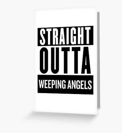 Straight Outta Weeping Angels Greeting Card