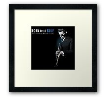 Born to Be Blue Framed Print