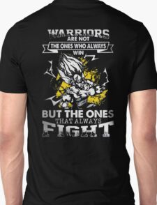 Warriors not the one who always Win- the ones alway Fight T-Shirt