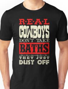 Real cowboys don't take baths they just dust off Unisex T-Shirt