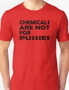 Chemicals are not for pussies Unisex T-Shirt
