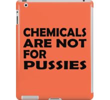 Chemicals are not for pussies iPad Case/Skin