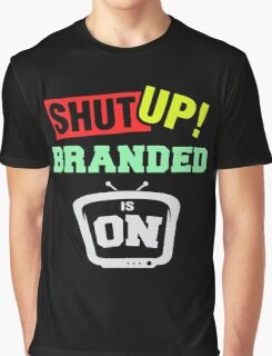 Shut up branded is on Graphic T-Shirt