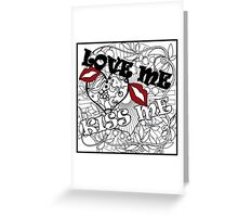Love me and kiss Greeting Card