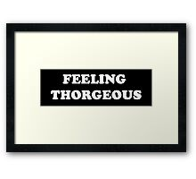 looking good, feeling Thorgeous #2 Framed Print