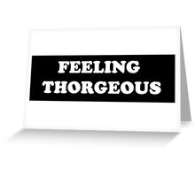 looking good, feeling Thorgeous #2 Greeting Card