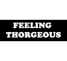 looking good, feeling Thorgeous #2 Photographic Print