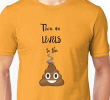 There are levels to this Sh*t Unisex T-Shirt