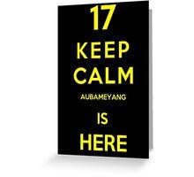 Keep calm aubameyang is here Greeting Card