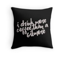 i drink more coffee than a gilmore Throw Pillow