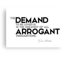 the demand is arrogant - nietzsche Canvas Print