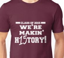 Class of 2015 we're making History Unisex T-Shirt