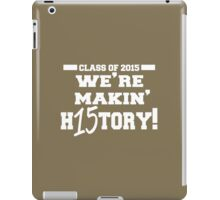 Class of 2015 we're making History iPad Case/Skin