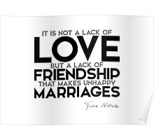 lack of friendship make unhappy marriages - nietzsche Poster