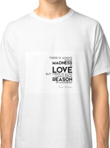 madness in love, reason in madness - nietzsche Classic T-Shirt
