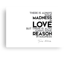 madness in love, reason in madness - nietzsche Canvas Print