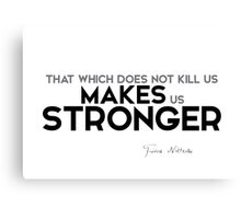 makes us stronger - nietzsche Canvas Print