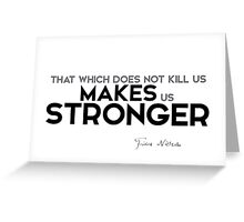makes us stronger - nietzsche Greeting Card